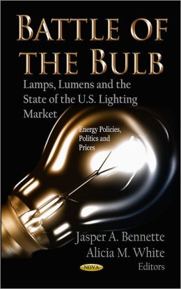 Battle of the Bulb : Lamps, Lumens and the State of the United States Lighting Market