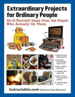 Extraordinary Projects for Ordinary People: Do-It-Yourself Ideas from the People Who Actually Do Them