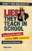Book Cover Image. Title: Lies They Teach in School:  Exposing the Myths Behind 250 Commonly Believed Fallacies, Author: Herb Reich