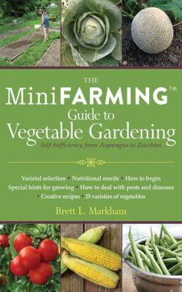 Mini Farming Guide to Vegetable Gardening: Self-Sufficiency from Asparagus to Zucchini