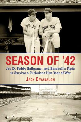 Season of '42: Joe D., Teddy Ballgame, and Baseball's Fight to Survive a Turbulent First Year of War