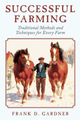 Successful Farming: A Ready Reference on All Phases of Agriculture for Farmers