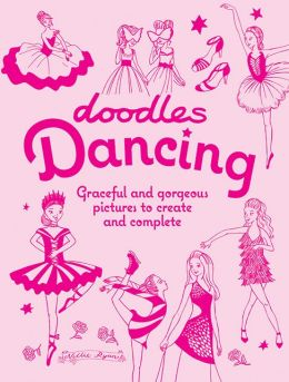 Doodles Dancing: Graceful and Gorgeous Pictures to Create and Complete