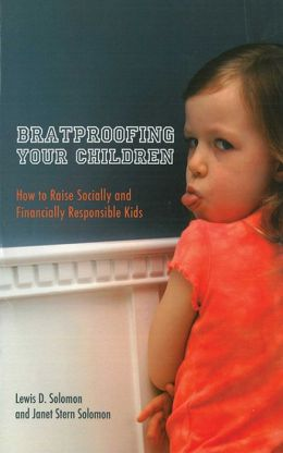 Bratproofing Your Children: How to Raise Socially and Financially Responsible Kids