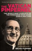 Book Cover Image. Title: The Vatican Pimpernel:  The World War II Exploits of the Monsignor Who Saved Over 6,500 Lives, Author: Brian Fleming