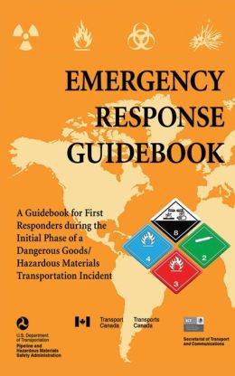 Emergency Response Guidebook: A Guidebook for First Responders during the Initial Phase of a Dangerous Goods/Hazardous Materials Transportation Incident