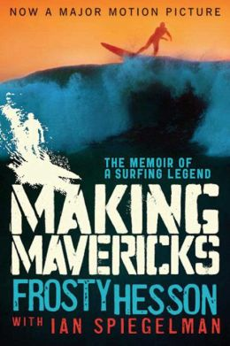 Making Mavericks: The Memoir of a Surfing Legend