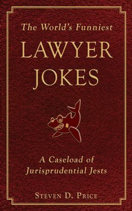 The World's Funniest Lawyer Jokes: A Caseload of Jurisprudential Jest
