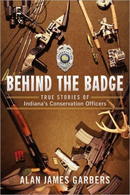 Behind The Badge: True Stories of Indiana's Conservation Officers