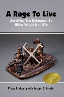 A Rage To Live: Surviving The Holocaust So Hitler Would Not Win
