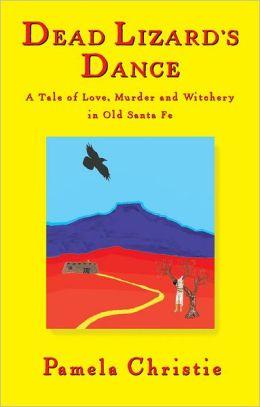 Dead Lizard's Dance: A Tale of Love, Murder and Witchery in Old Santa Fe