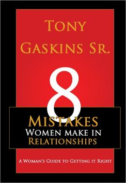 Eight Mistakes Women Make in Relationships: A Woman's Guide to Getting it Right
