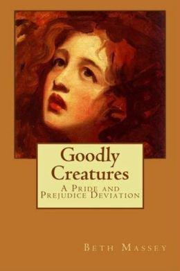 Goodly Creatures: A Pride and Prejudice Deviation