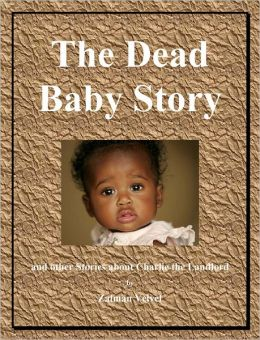 The Dead Baby Story: And Other Stories About Charlie the Landlord