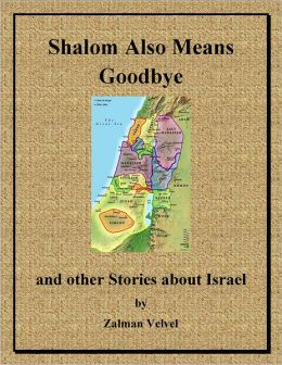 Shalom Also Means Goodbye: And Other Stories About Israel