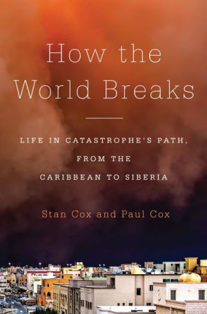 How the World Breaks: Life in Catastrophe's Path, from the Caribbean to Siberia