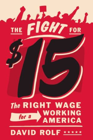 The Fight for Fifteen: The Right Wage for a Working America