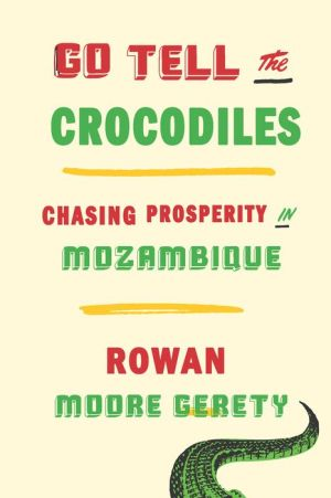 Go Tell the Crocodiles: Chasing Prosperity in Mozambique