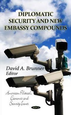 Diplomatic Security and New Embassy Compounds