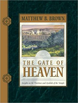 The Gate of Heaven: Insights on the Doctrines and Symbols of the Temple