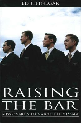Raising the Bar: Missionaries to Match the Message
