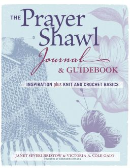 The Prayer Shawl Journal and Guidebook: Inspiration, Plus Knit & Crochet Basics