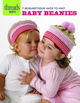 Baby Beanies: 7 scrumptious hats to knit