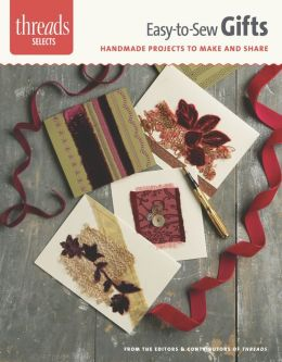 Easy-To-Sew Gifts: Handmade Projects to Make and Share