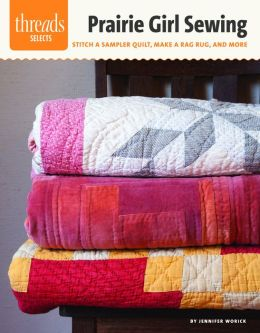 Prairie Girl Sewing: stitch a sampler quilt, make a rag rug, and more