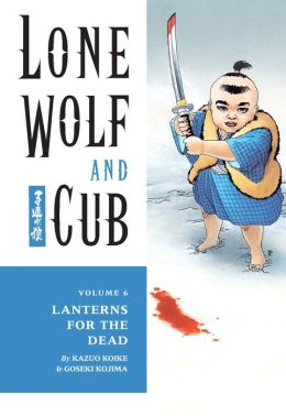 Lone Wolf and Cub, Volume 6: Lanterns For the Dead