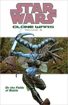 Star Wars: Clone Wars Volume 6 On the Fields of Battle