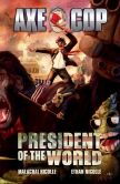 Book Cover Image. Title: Axe Cop Vol. 4:  President of the World, Author: Malachai Nicolle