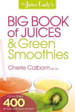 The Juice Lady's Big Book of Juices and Green Smoothies: More than 400 Simple, Delicious Recipes!