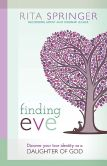 Book Cover Image. Title: Finding Eve:  Discover Your True Identity as a Daughter of God, Author: Rita Springer