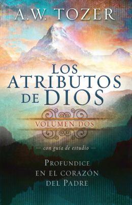 Los Atributos de Dios - Vol.2 (Incluye Guía de Estudio): Más profundamente en el corazón del Padre