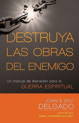 Destruya las obras del enemigo: Un manual de liberacion para la guerra espiritual