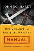 Book Cover Image. Title: Deliverance and Spiritual Warfare Manual:  A Comprehensive Guide to Living Free, Author: John Eckhardt