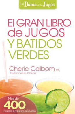 El Gran libro de jugos y batidos verdes: Más de 400 recetas simples y deliciosas!
