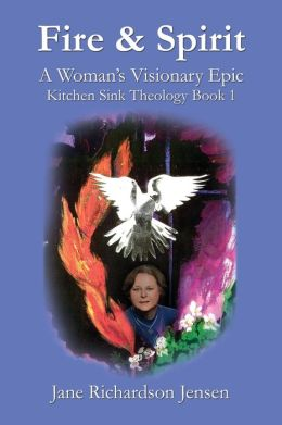Fire and Spirit: A Woman's Visionary Epic