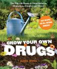 Book Cover Image. Title: Grow Your Own Drugs:  The Top 100 Plants to Grow or Get to Treat Arthritis, Migraines, Coughs and more!, Author: James Wong