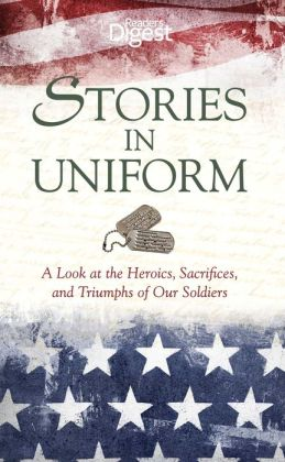 Stories in Uniform: A Look at the Heroics, Sacrifices, and Triumphs of our Soldiers