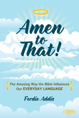 Amen to That!: The Amazing Way the Bible Influences Our Everyday Language