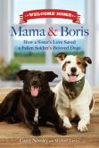 Book Cover Image. Title: Welcome Home Mama and Boris:  How a Sister's Love Saved a Fallen Soldier's Beloved Dogs, Author: Carey Neesley