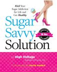 Book Cover Image. Title: Sugar Savvy Solution:  Kick Your Sugar Addiction for Life and Get Healthy, Author: Kathie ( aka High Voltage) Dolgin