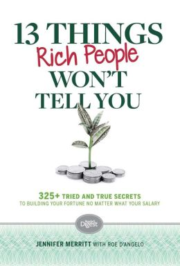 13 Things Rich People Won't Tell You: 325+ Tried and True Secrets to Building Your Fortune by Saving No Matter What Your Salary