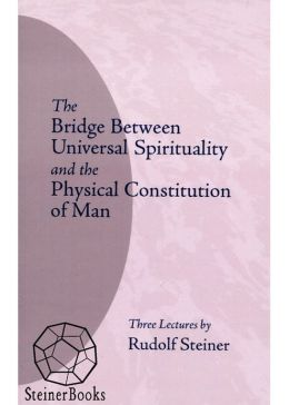 The Bridge Between Universal Spirituality and the Physical Constitution of Man: 3 Lectures, Dornach, December 17-19, 1920 (CW 202)