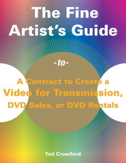 The Fine Artist's Guide to a Contract to Create a Video for Transmission, DVD Sales, or DVD Rentals