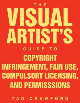 The Visual Artist's Guide to Copyright Infringement, Fair Use, Compulsory Licensing, and Permissions