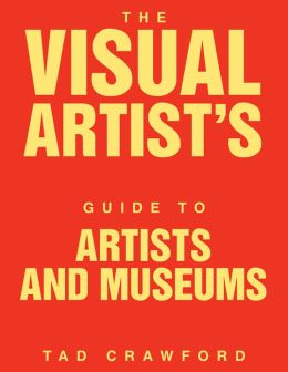 The Visual Artist's Guide to: Artists and Museums