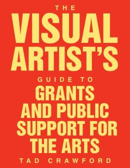 The Visual Artist's Guide to: Grants and Public Support for the Arts